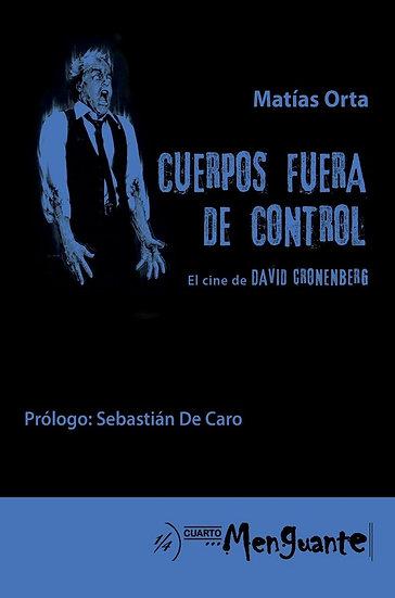 CUERPOS FUERA DE CONTROL: EL CINE DE DAVID CRONENBERG. ORTA, MATÍAS