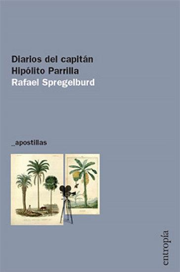 DIARIOS DEL CAPITÁN HIPÓLITO PARRILLA. SPREGELBURD, RAFAEL