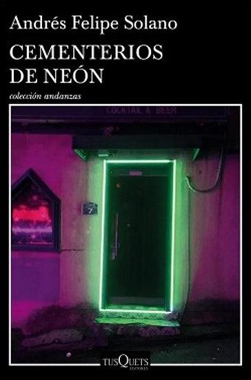CEMENTERIOS DE NEÓN. SOLANO MENDOZA, FELIPE