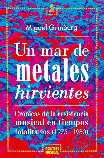 UN MAR DE METALES HIRVIENTES. GRINBERG, MIGUEL