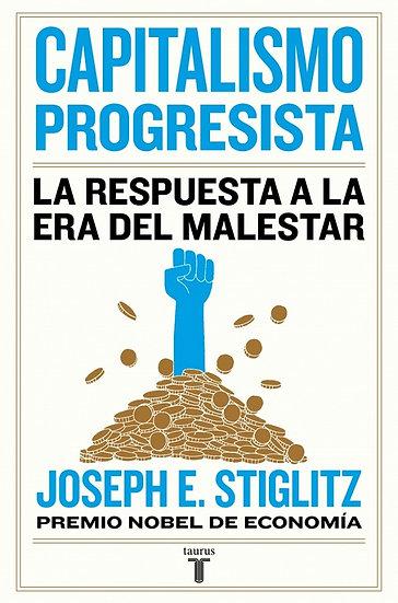 CAPITALISMO PROGRESISTA (LA RESPUESTA A LA ERA DEL MALESTAR). STIGLITZ, JOSEPH E