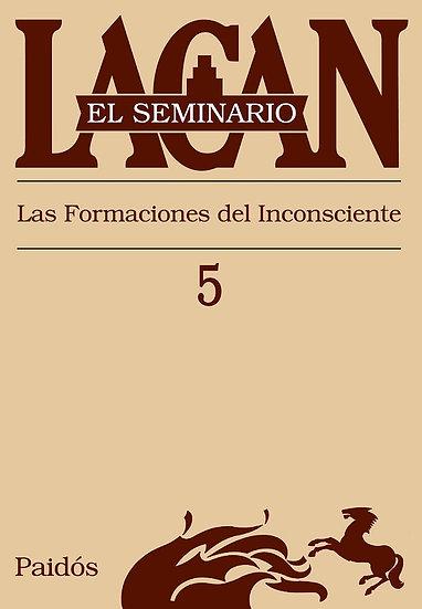 SEMINARIO 5: LA FORMACIÓN DEL INCONSCIENTE. LACAN, JACQUES