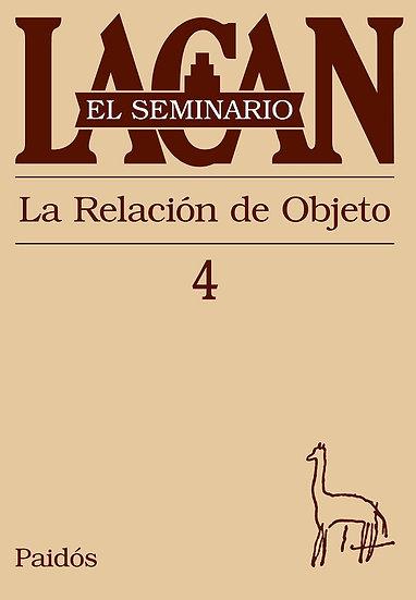 SEMINARIO 4: LA RELACIÓN DEL OBJETO. LACAN, JACQUES