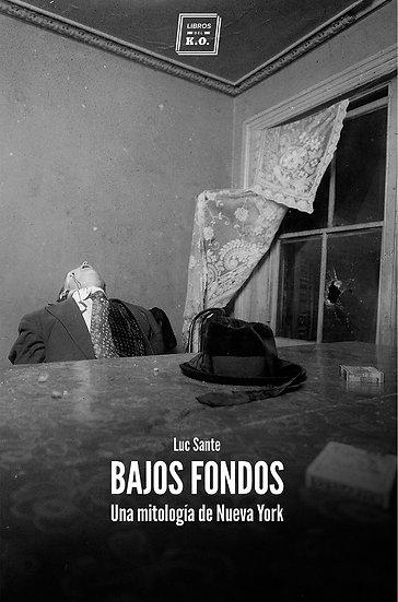 BAJOS FONDOS: UNA MITOLOGÍA DE NUEVA YORK. SANTE, LUC