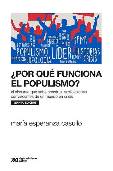 ¿POR QUÉ FUNCIONA EL POPULISMO?. CASULLO, MARÍA ESPERANZA