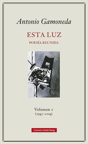 ESTA LUZ. VOL I (1947-2004): POESÍA REUNIDA. GAMONEDA, ANTONIO