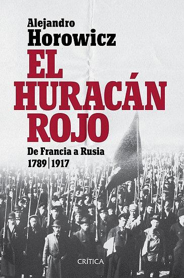 EL HURACÁN ROJO: DE FRANCIA A RUSIA 1789-1917. HOROWICZ, ALEJANDRO