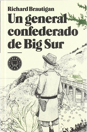 UN GENERAL CONFEDERADO EN BIG SUR. BRAUTIGAN, RICHARD