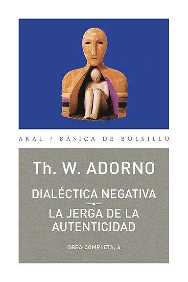 DIALÉCTICA NEGATIVA: LA JERGA DE LA AUTENTICIDAD. ADORNO, THEODOR W.