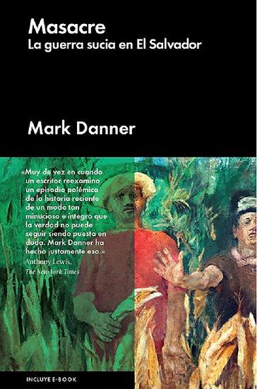 MASACRE: LA GUERRA SUCIA EN EL SALVADOR. DANNER, MARK