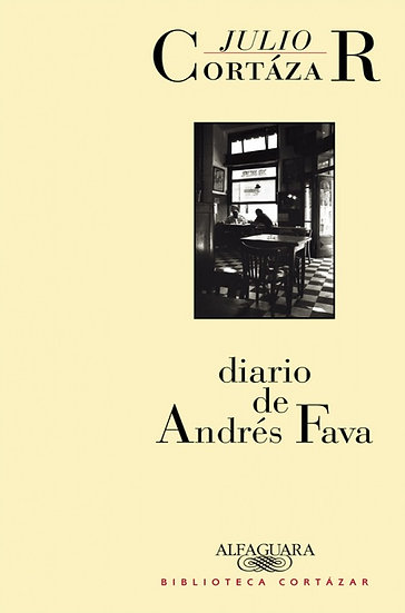 DIARIO DE ANDRÉS FAVA. CORTÁZAR, JULIO