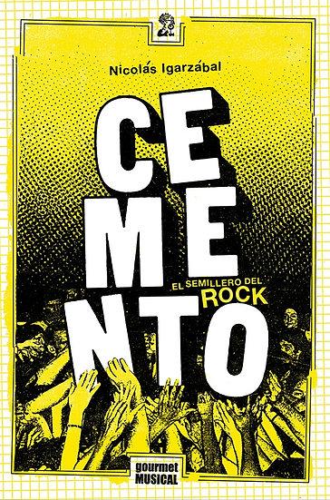 CEMENTO, EL SEMILLERO DEL ROCK (1985-2004). IGARZÁBAL, NICOLÁS