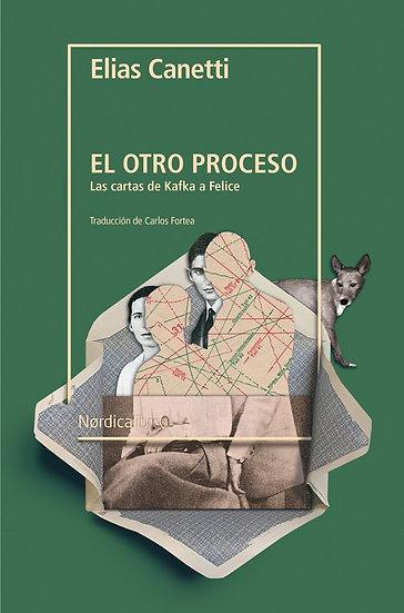EL OTRO PROCESO: LAS CARTAS DE KAFKA A FELICE. CANETTI, ELIAS
