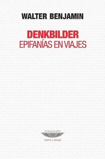 DENKBILDER (EPIFANÍAS EN VIAJES). BENJAMIN, WALTER