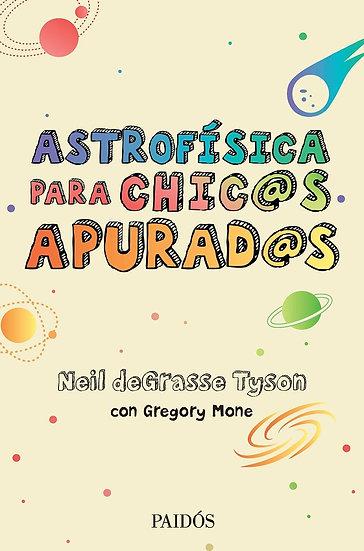 ASTROFÍSICA PARA CHIC@S APURAD@S. TYSON, NEIL DEGRASSE
