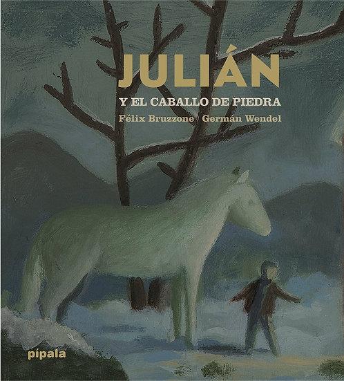 JULIÁN Y EL CABALLO DE PIEDRA. BRUZZONE, FÉLIX - WENDEL, GERMÁN