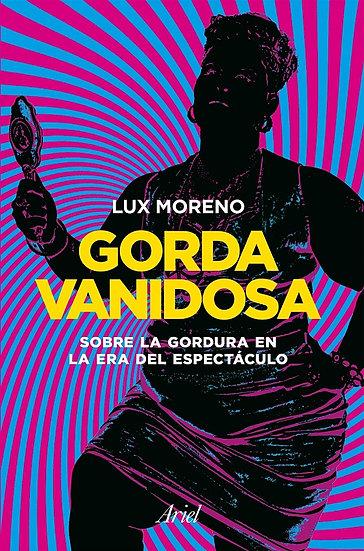 GORDA VANIDOSA (SOBRE LA GORDURA EN LA ERA DEL ESPECTÁCULO). MORENO, LUX