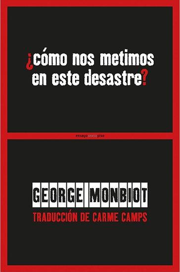 ¿CÓMO NOS METIMOS EN ESTE DESASTRE?. MONBIOT, GEORGE