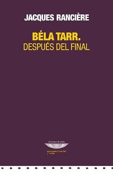 BELA TARR (DESPUÉS DEL FINAL). RANCIERE, JACQUES