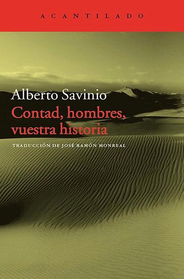 CONTAD, HOMBRES, VUESTRA HISTORIA. SAVINIO, ALBERTO