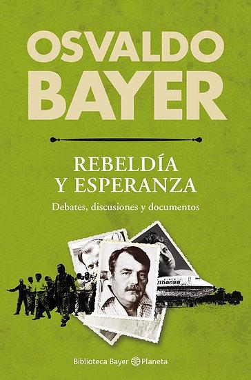 REBELDÍA Y ESPERANZA. BAYER, OSVALDO