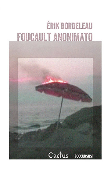 FOUCAULT ANONIMATO. BORDELEAU, ÉRIK