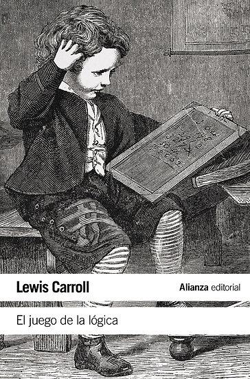 EL JUEGO DE LA LÓGICA Y OTROS ESCRITOS. CARROLL, LEWIS