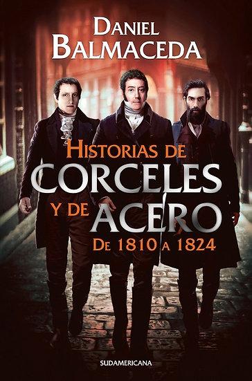 HISTORIAS DE CORCELES Y DE ACEROS DE 1810 A 1824. BALMACEDA, DANIEL