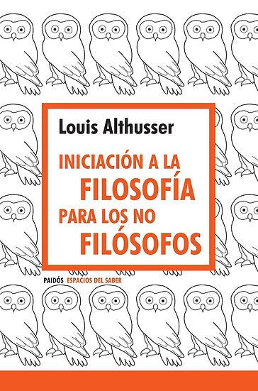 INICIACIÓN A LA FILOSOFÍA PARA LOS NO FILÓSOFOS. ALTHUSSER, LOUIS