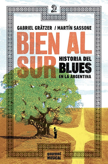 BIEN AL SUR. HISTORIA DEL BLUES EN LA ARGENTINA. GRÄTZER, G. - SASSON, M.