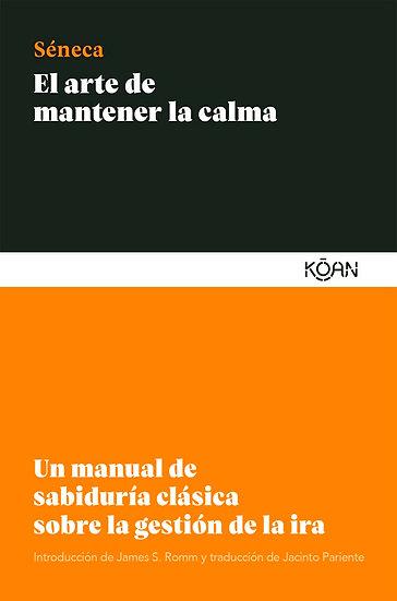 EL ARTE DE MANTENER LA CALMA. SÉNECA, LUCIUS ANNAEUS