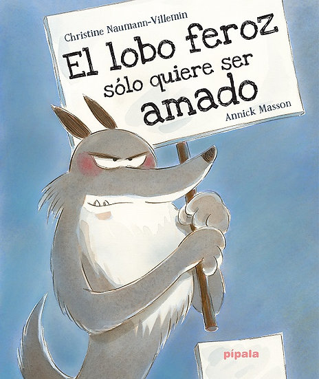 EL LOBO FEROZ SOLO QUIERE SER AMADO. MASSON, ANNICK - NAUMANN-VILLEMIN, CHRISTIN