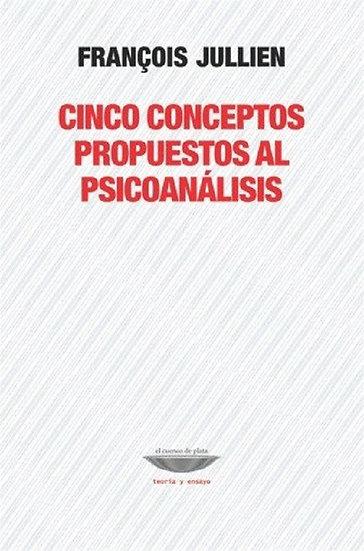 CINCO CONCEPTOS PROPUESTOS AL PSICOANÁLISIS. JULLIEN, FRANCOIS
