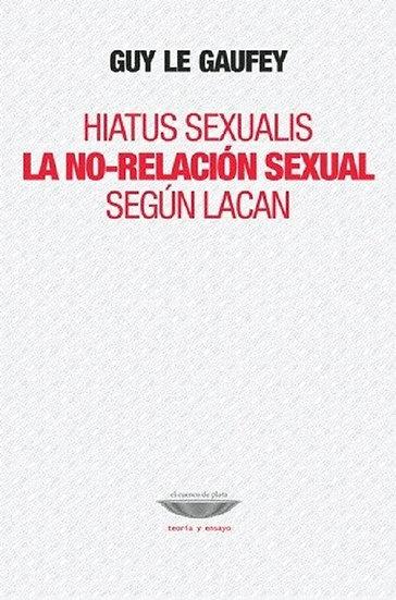 HIATUS SEXUALIS (LA NO-RELACIÓN SEXUAL SEGÚN LACAN. LE GAUFEY, GUY