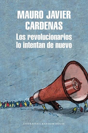 LOS REVOLUCIONARIOS LO INTENTAN DE NUEVO. CÁRDENAS, MAURO JAVIER