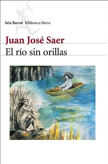EL RÍO SIN ORILLAS. SAER, JUAN JOSÉ