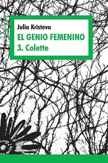 EL GENIO FEMENINO 3: COLETTE. KRISTEVA, JULIA