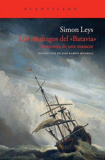 """LOS NÁUFRAGOS DEL """"BATAVIA"""": ANATOMÍA DE UNA MASACRE. LEYS, SIMON"""