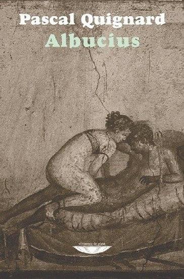 ALBUCIUS. QUIGNARD, PASCAL