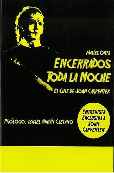 ENCERRADOS TODA LA NOCHE: EL CINE DE JOHN CARPENTER. ORTA, MATÍAS