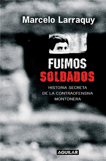FUIMOS SOLDADOS. LARRAQUY, MARCELO