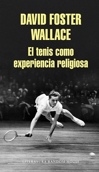 EL TENIS COMO EXPERIENCIA RELIGIOSA. FOSTER WALLACE, DAVID
