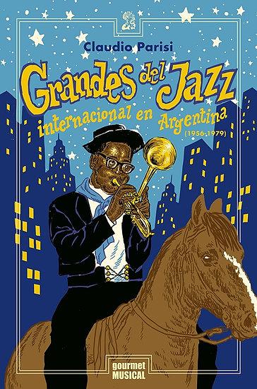 GRANDES DEL JAZZ INTERNACIONAL EN ARGENTINA (1956-1979). PARISI, CLAUDIO