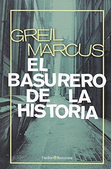 EL BASURERO DE LA HISTORIA. MARCUS, GREIL