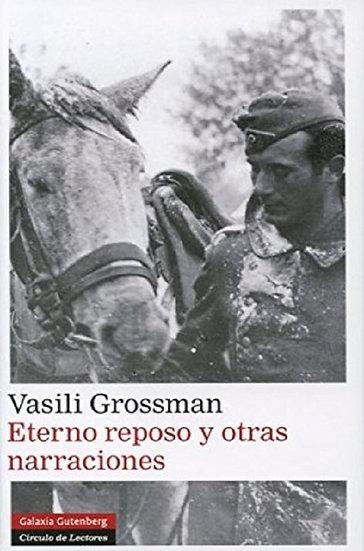 ETERNO REPOSO Y OTRAS NARRACIONES. GROSSMAN, VASILI
