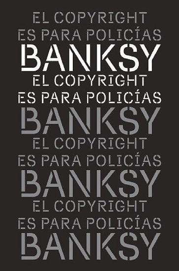 EL COPYRIGHT ES PARA POLICÍAS. BANKSY