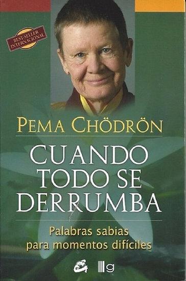 CUANDO TODO SE DERRUMBA.  CHODRON, PEMA