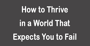 How to Thrive in a World That Expects Yo