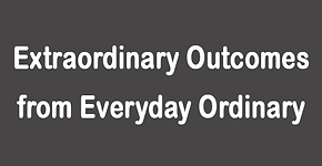Extraordinary Outcomes from Everyday Ord