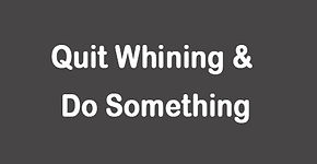 Quit Whining and Do Something for topics